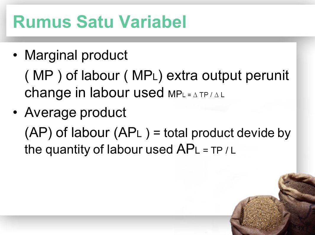 Rumus Satu Variabel Marginal product ( MP ) of labour ( MP L ) extra output perunit change in labour used MP L = ∆ TP / ∆ L Average product (AP) of la