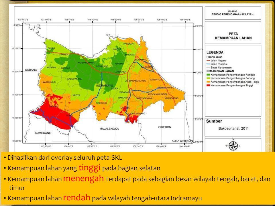 Dihasilkan dari overlay seluruh peta SKL Kemampuan lahan yang tinggi pada bagian selatan Kemampuan lahan menengah terdapat pada sebagian besar wilayah tengah, barat, dan timur Kemampuan lahan rendah pada wilayah tengah-utara Indramayu