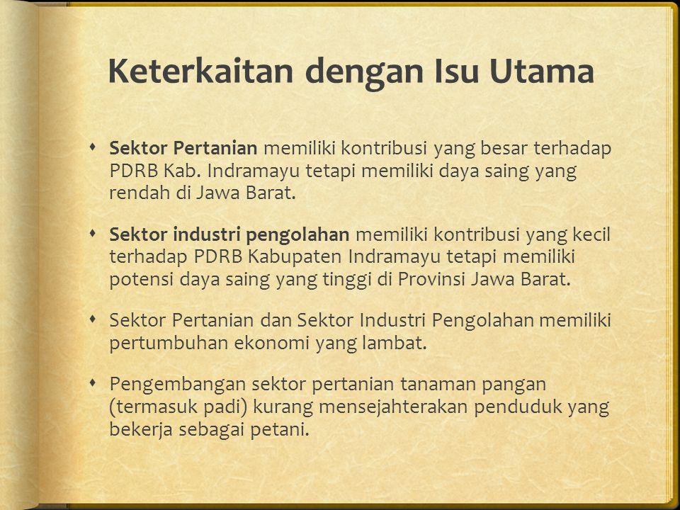 Keterkaitan dengan Isu Utama  Sektor Pertanian memiliki kontribusi yang besar terhadap PDRB Kab.