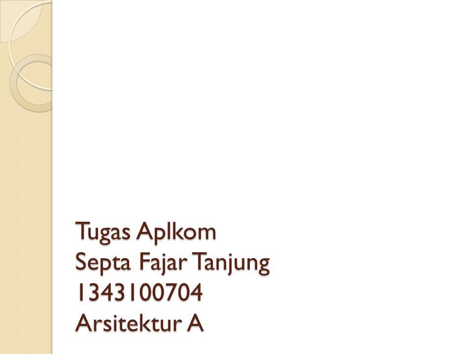 Tugas Aplkom Septa Fajar Tanjung 1343100704 Arsitektur A
