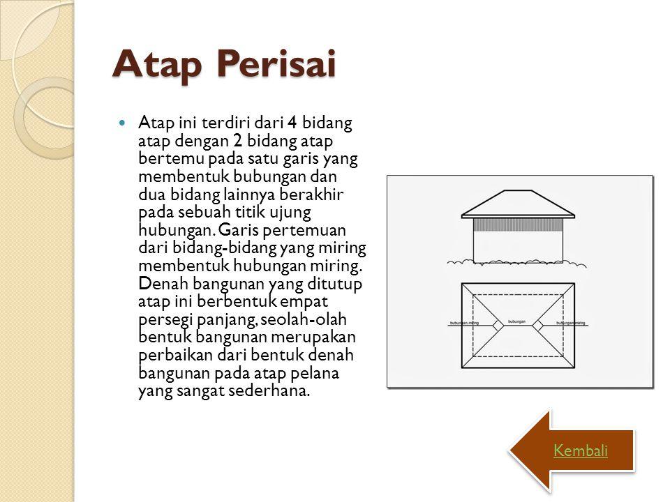 Atap Perisai Atap ini terdiri dari 4 bidang atap dengan 2 bidang atap bertemu pada satu garis yang membentuk bubungan dan dua bidang lainnya berakhir