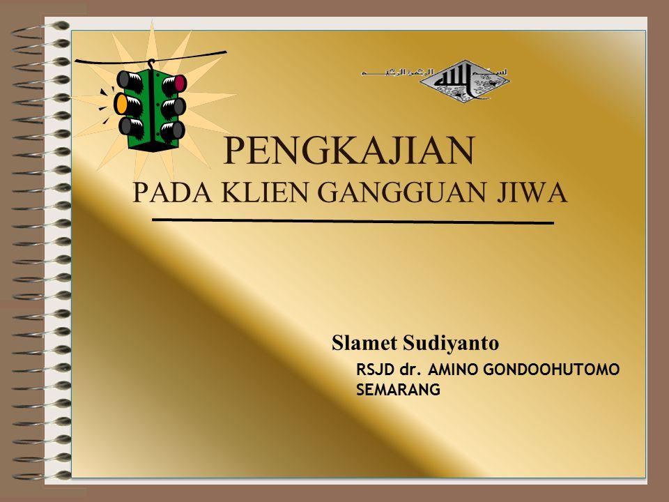 Slamet Sudiyanto RSJD dr. AMINO GONDOOHUTOMO SEMARANG PENGKAJIAN PADA KLIEN GANGGUAN JIWA