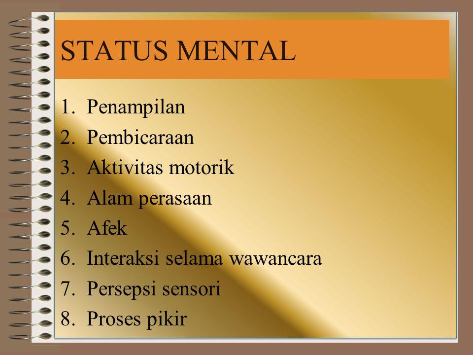 STATUS MENTAL 1.Penampilan 2.Pembicaraan 3.Aktivitas motorik 4.Alam perasaan 5.Afek 6.Interaksi selama wawancara 7.Persepsi sensori 8.Proses pikir