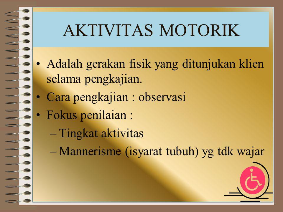 AKTIVITAS MOTORIK Adalah gerakan fisik yang ditunjukan klien selama pengkajian.