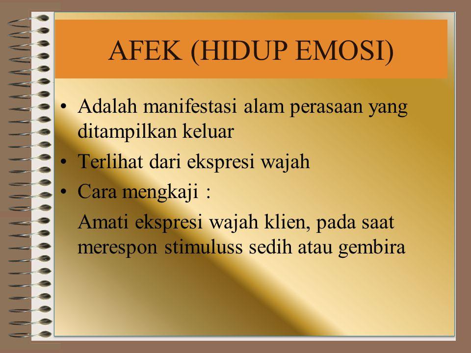 AFEK (HIDUP EMOSI) Adalah manifestasi alam perasaan yang ditampilkan keluar Terlihat dari ekspresi wajah Cara mengkaji : Amati ekspresi wajah klien, pada saat merespon stimuluss sedih atau gembira