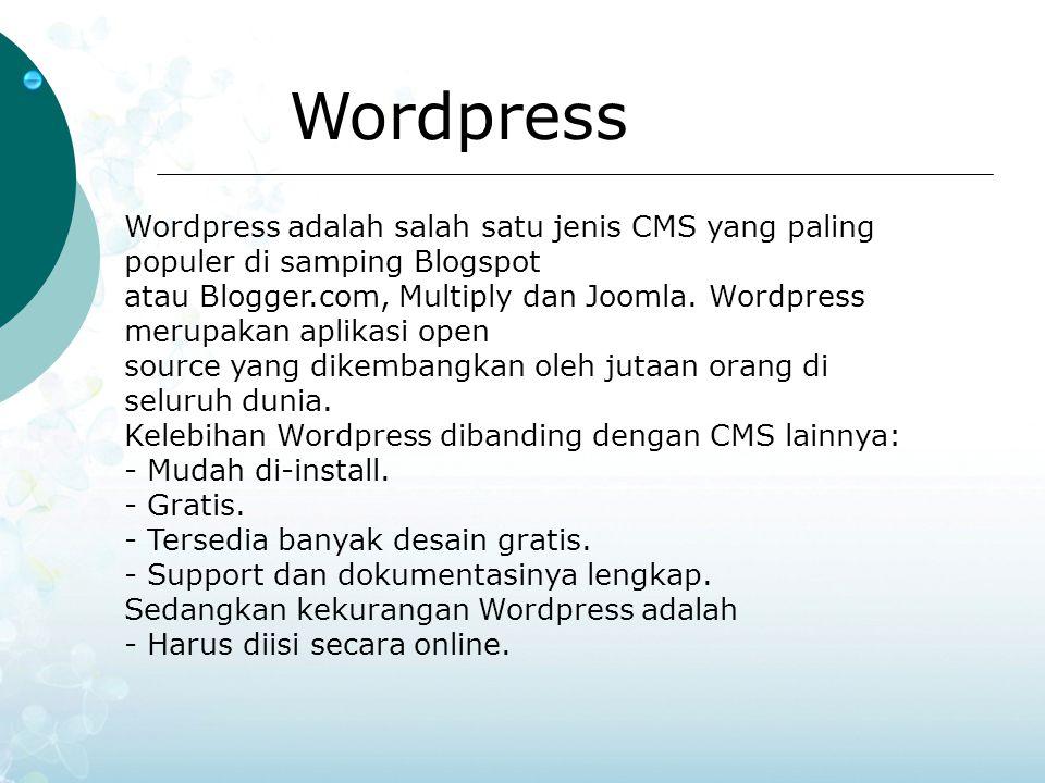 Wordpress Wordpress adalah salah satu jenis CMS yang paling populer di samping Blogspot atau Blogger.com, Multiply dan Joomla. Wordpress merupakan apl