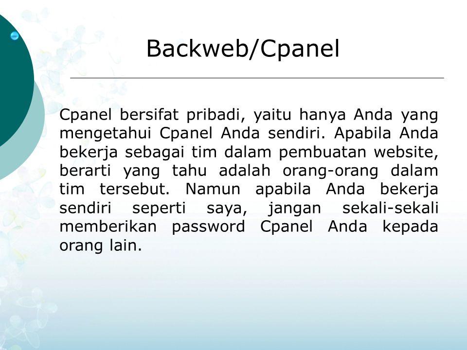 Cpanel bersifat pribadi, yaitu hanya Anda yang mengetahui Cpanel Anda sendiri. Apabila Anda bekerja sebagai tim dalam pembuatan website, berarti yang