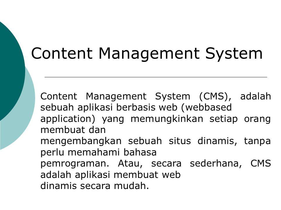 Content Management System Pada umumnya sebuah CMS memiliki dua bagian kategori, yaitu : 1.Public Frontend, adalah kelompok yang dapat melakukan akses/login pada halaman depan namun tidak mendapatkan akses untuk melakukan akses pada halaman administrasi backend.