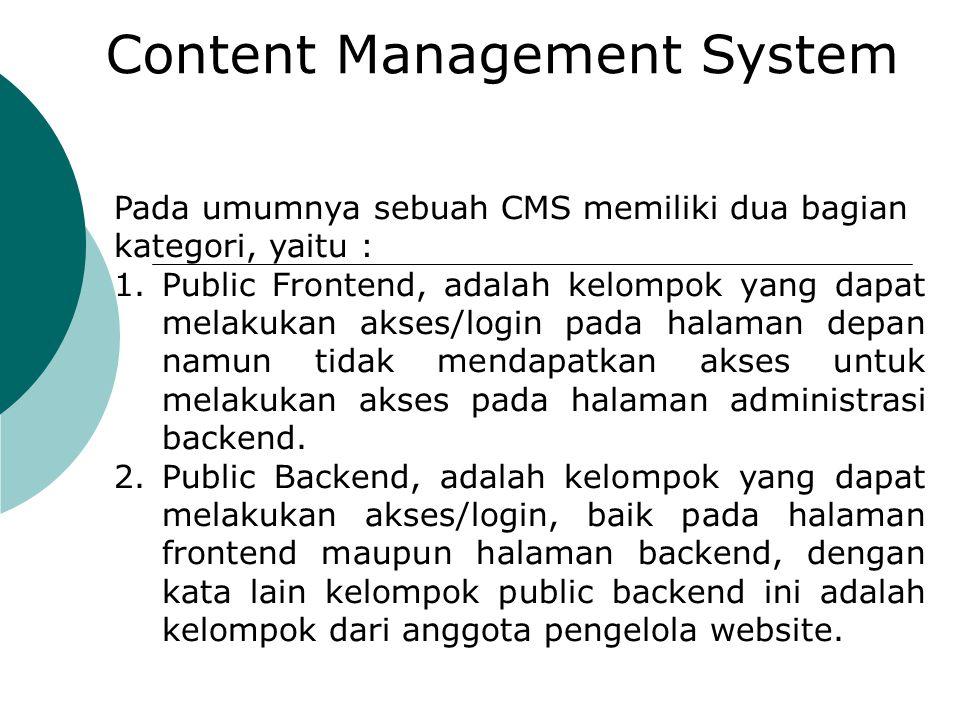 Content Management System Pada umumnya sebuah CMS memiliki dua bagian kategori, yaitu : 1.Public Frontend, adalah kelompok yang dapat melakukan akses/