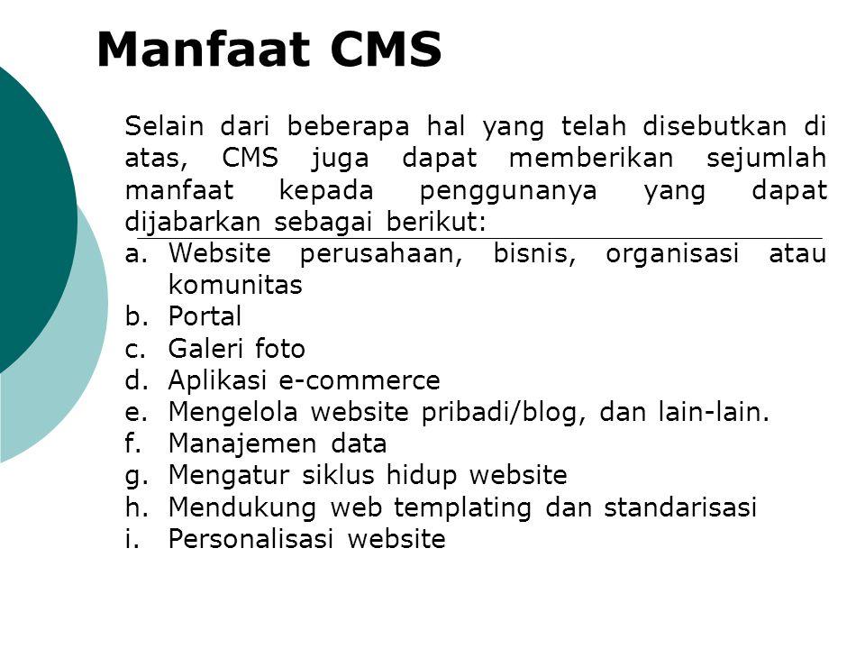 Pemanfaatan CMS CMS pada prinsipnya dapat dipergunakan untuk berbagai macam keperluan dan dalam berbagai kondisi, seperti untuk: a.Mengelola website pribadi.