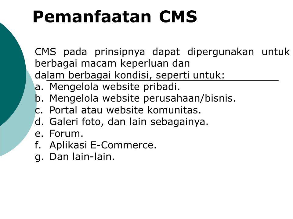 Pemanfaatan CMS CMS pada prinsipnya dapat dipergunakan untuk berbagai macam keperluan dan dalam berbagai kondisi, seperti untuk: a.Mengelola website p