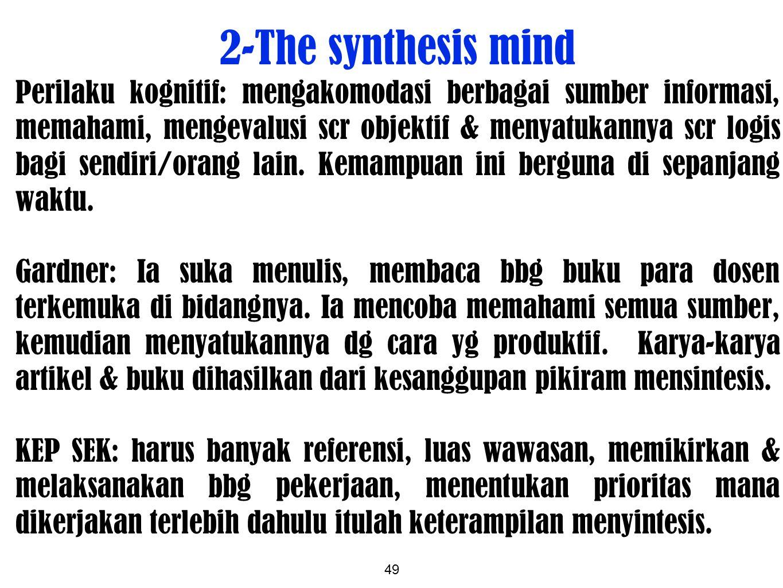 49 2-The synthesis mind Perilaku kognitif: mengakomodasi berbagai sumber informasi, memahami, mengevalusi scr objektif & menyatukannya scr logis bagi