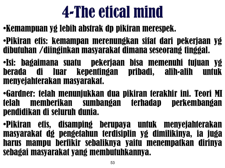 53 4-The etical mind Kemampuan yg lebih abstrak dp pikiran merespek. Pikiran etis: kemampan merenungkan sifat dari pekerjaan yg dibutuhan /diinginkan