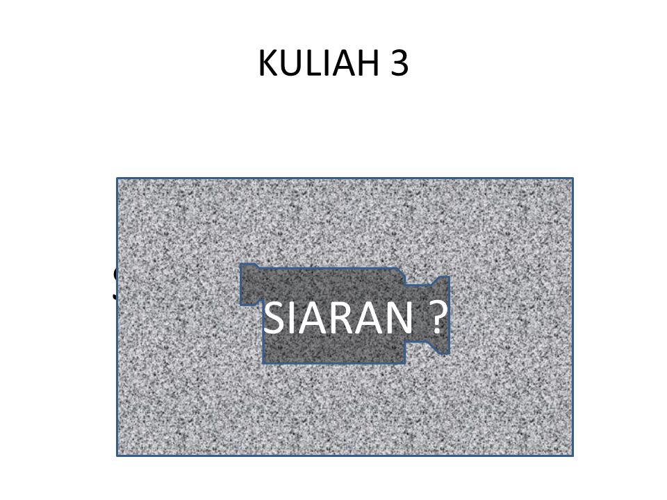 KULIAH 3 SIARAN SIARAN