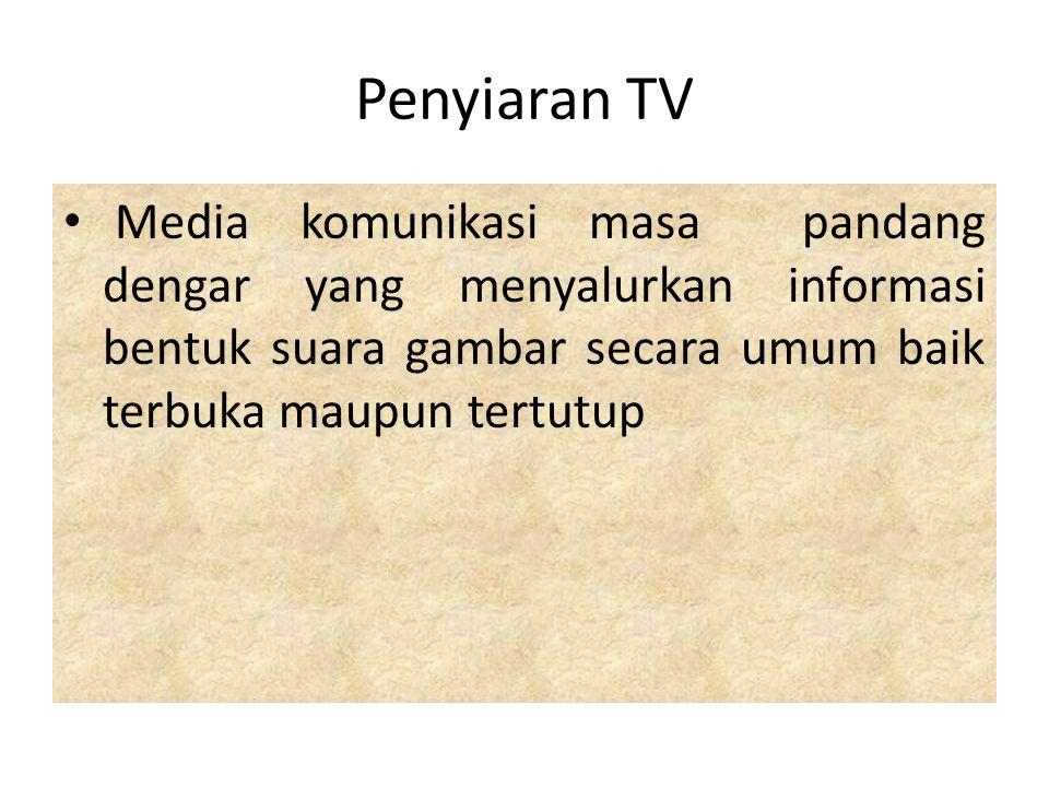 Penyiaran TV Media komunikasi masa pandang dengar yang menyalurkan informasi bentuk suara gambar secara umum baik terbuka maupun tertutup