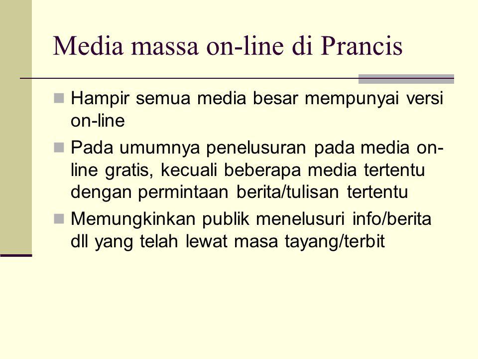Media massa on-line di Prancis Hampir semua media besar mempunyai versi on-line Pada umumnya penelusuran pada media on- line gratis, kecuali beberapa media tertentu dengan permintaan berita/tulisan tertentu Memungkinkan publik menelusuri info/berita dll yang telah lewat masa tayang/terbit