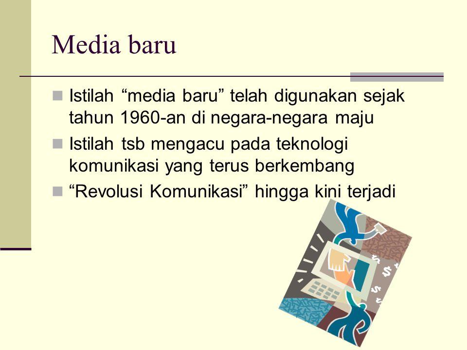 Media baru Istilah media baru telah digunakan sejak tahun 1960-an di negara-negara maju Istilah tsb mengacu pada teknologi komunikasi yang terus berkembang Revolusi Komunikasi hingga kini terjadi