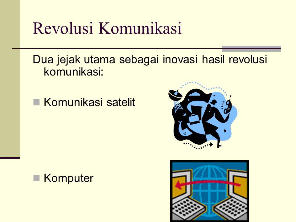 Revolusi Komunikasi Dua jejak utama sebagai inovasi hasil revolusi komunikasi: Komunikasi satelit Komputer