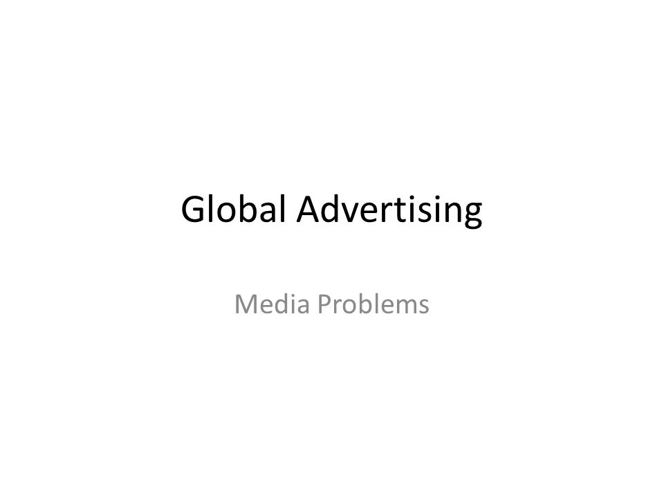 Global Advertising Media Problems