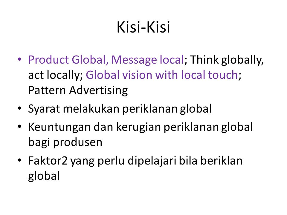 Kisi-Kisi Product Global, Message local; Think globally, act locally; Global vision with local touch; Pattern Advertising Syarat melakukan periklanan