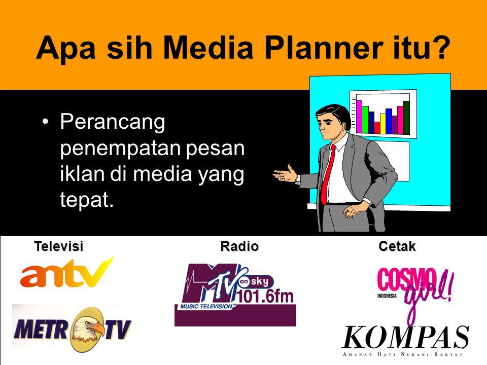 12 Apa sih Media Planner itu? Perancang penempatan pesan iklan di media yang tepat. TelevisiRadioCetak