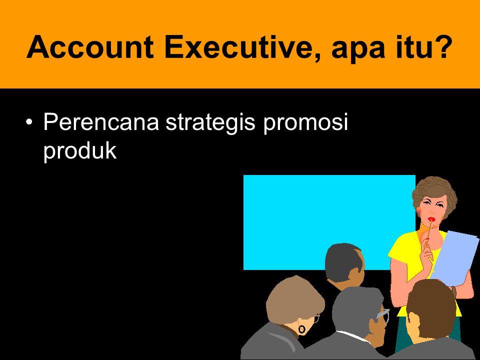 15 Account Executive, apa itu? Perencana strategis promosi produk