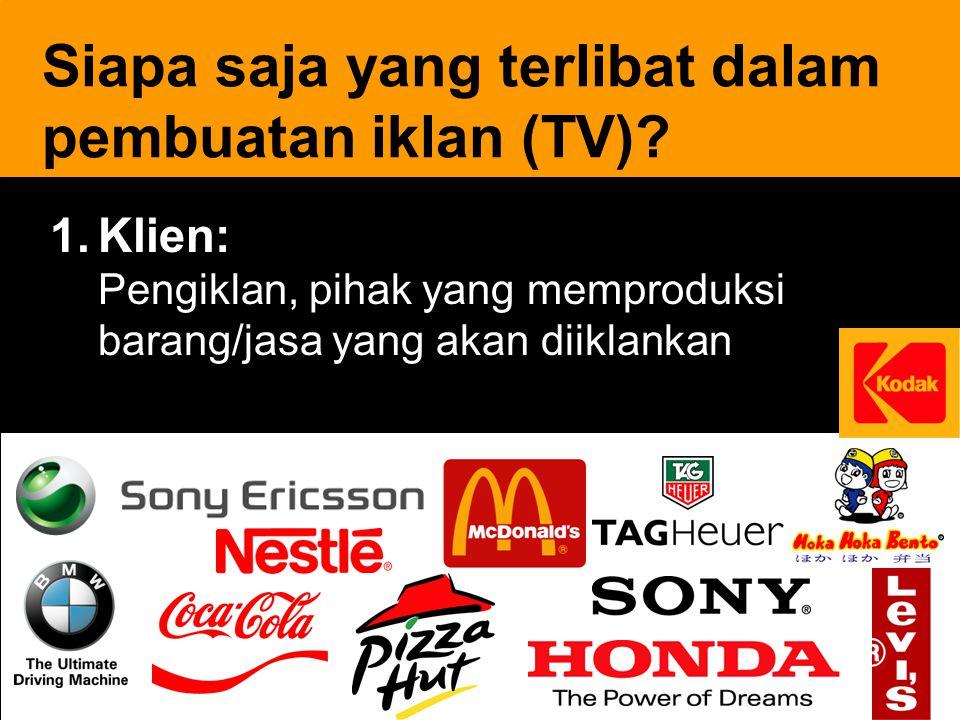 17  Klien: Pengiklan, pihak yang memproduksi barang/jasa yang akan diiklankan Siapa saja yang terlibat dalam pembuatan iklan (TV)?
