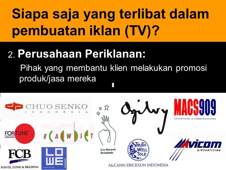 18 2. Perusahaan Periklanan: Pihak yang membantu klien melakukan promosi produk/jasa mereka Siapa saja yang terlibat dalam pembuatan iklan (TV)?