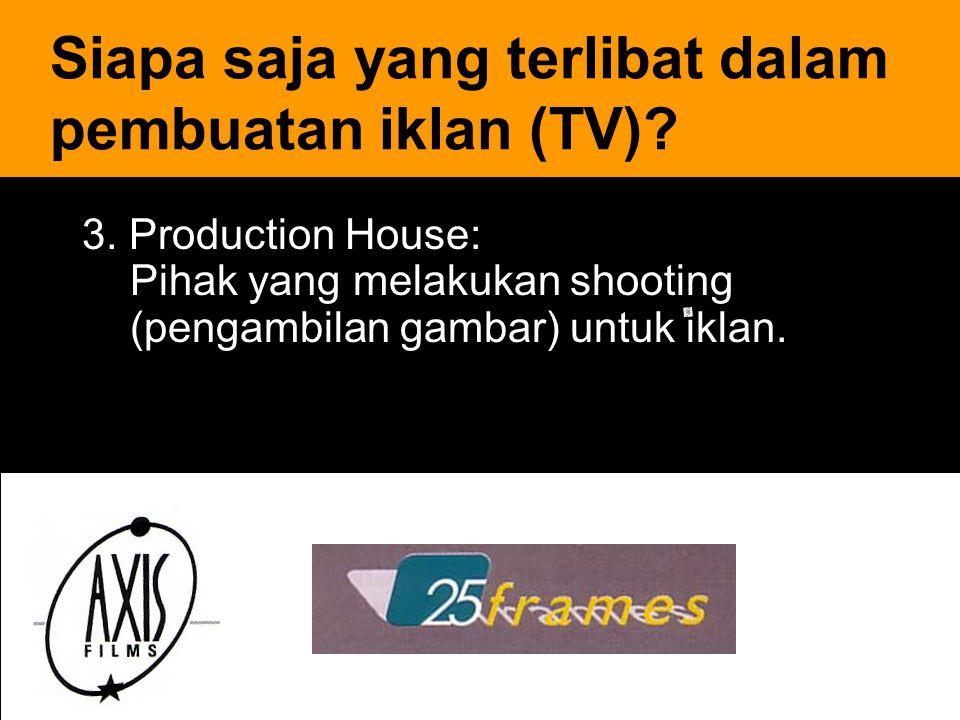 19 3. Production House: Pihak yang melakukan shooting (pengambilan gambar) untuk iklan. Siapa saja yang terlibat dalam pembuatan iklan (TV)?
