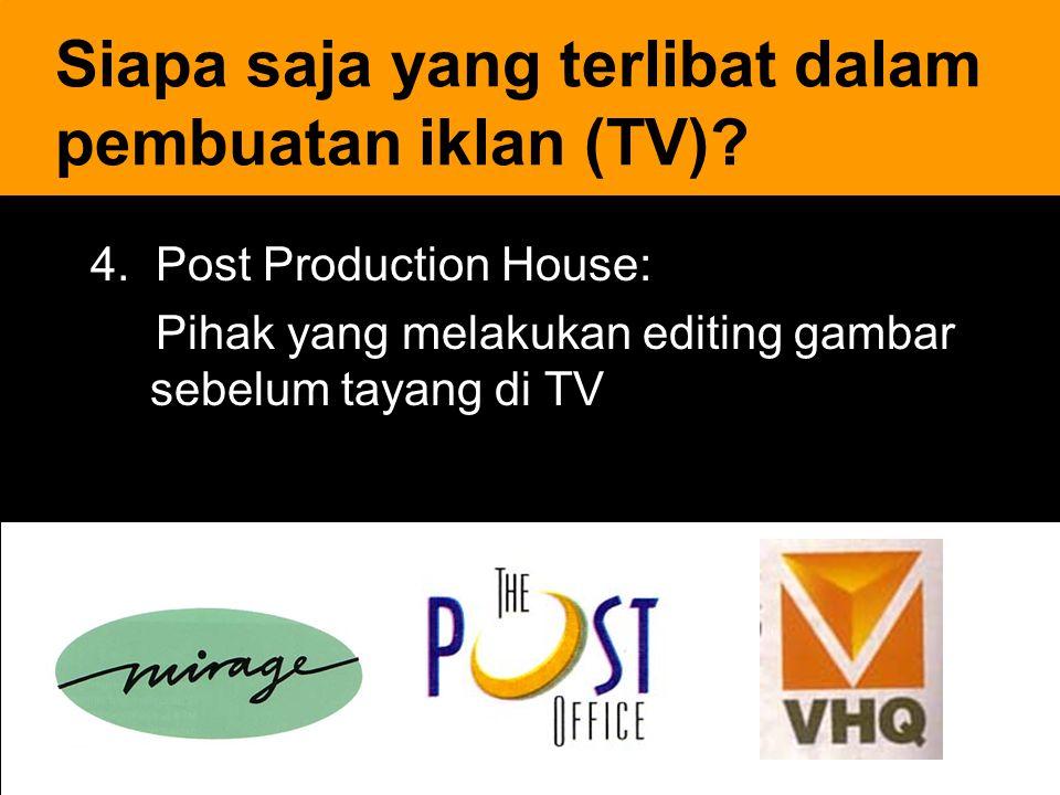 20 4. Post Production House: Pihak yang melakukan editing gambar sebelum tayang di TV Siapa saja yang terlibat dalam pembuatan iklan (TV)?