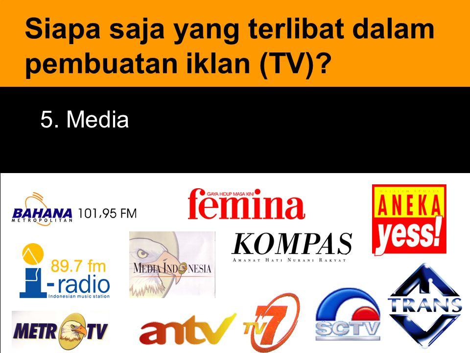 21 5. Media Siapa saja yang terlibat dalam pembuatan iklan (TV)?