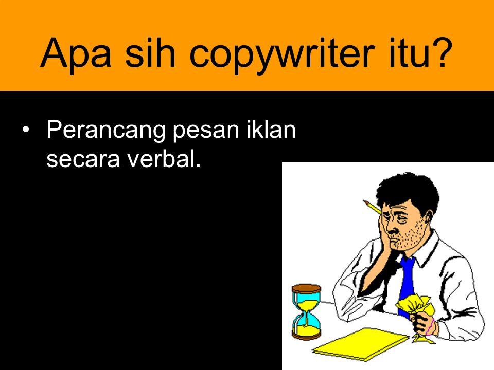 5 Apa sih copywriter itu? Perancang pesan iklan secara verbal.