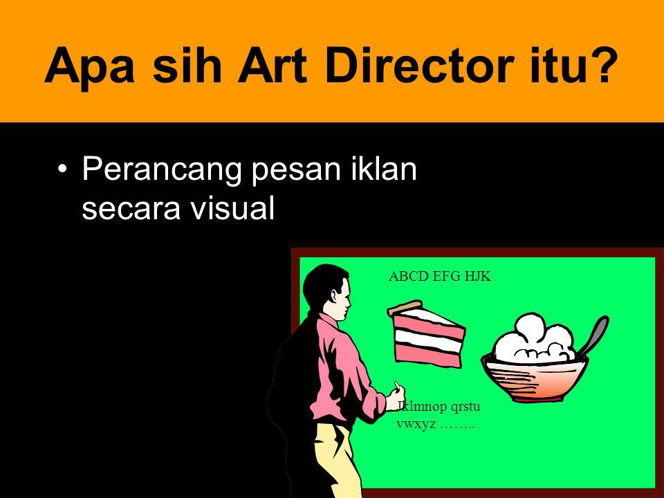 8 Apa sih Art Director itu? Perancang pesan iklan secara visual ABCD EFG HJK Jklmnop qrstu vwxyz ……..