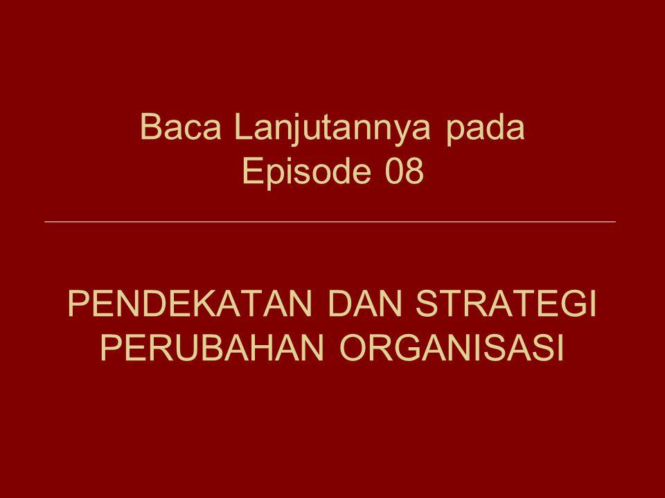 Baca Lanjutannya pada Episode 08 PENDEKATAN DAN STRATEGI PERUBAHAN ORGANISASI