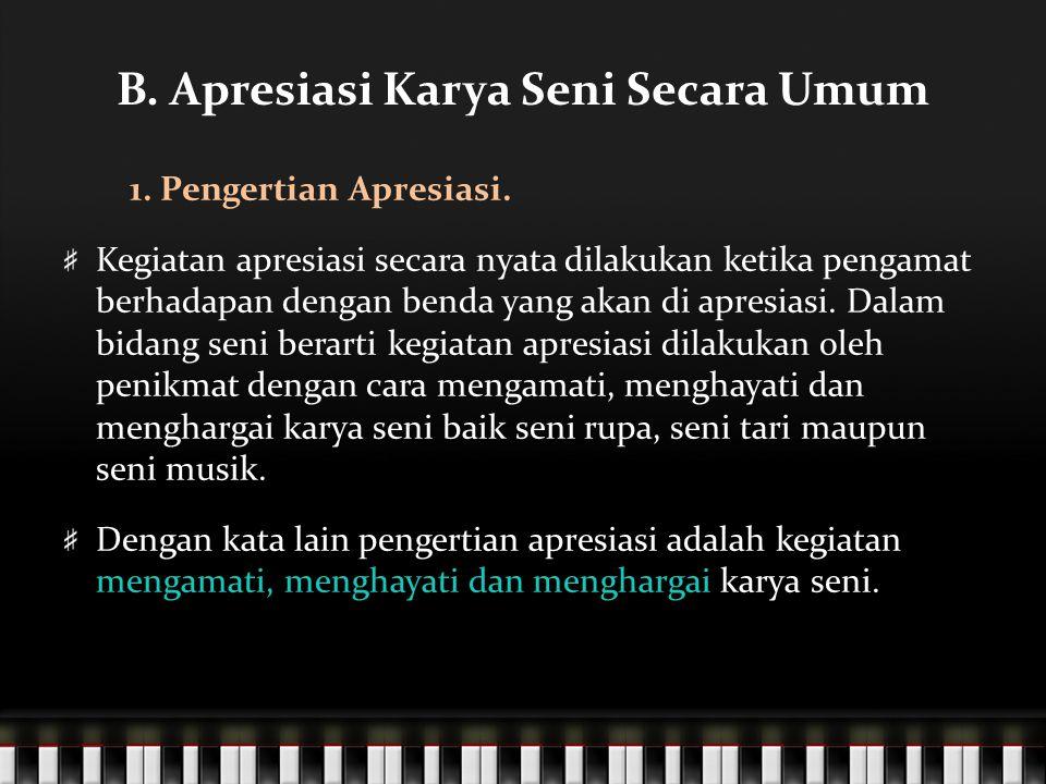 B.Apresiasi Karya Seni Secara Umum 1. Pengertian Apresiasi.