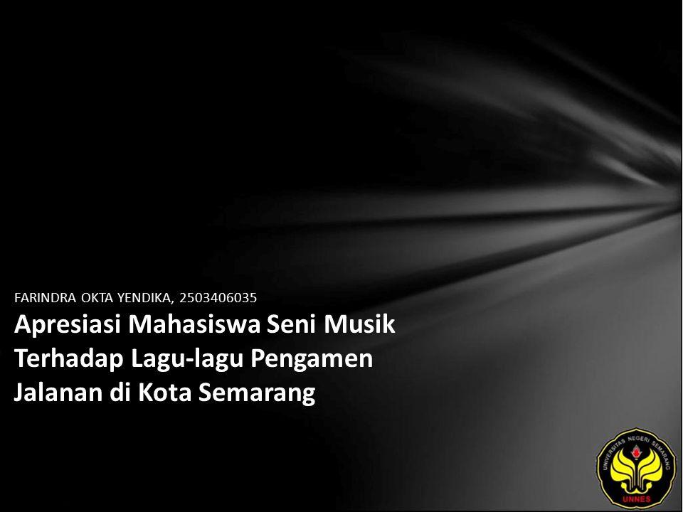 FARINDRA OKTA YENDIKA, 2503406035 Apresiasi Mahasiswa Seni Musik Terhadap Lagu-lagu Pengamen Jalanan di Kota Semarang