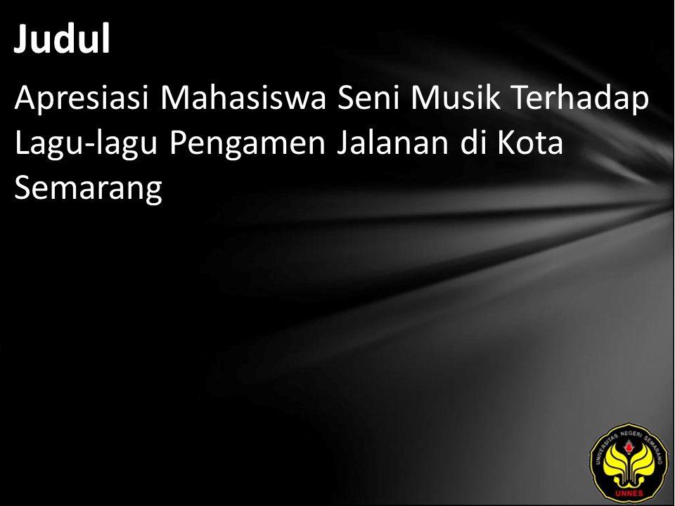 Judul Apresiasi Mahasiswa Seni Musik Terhadap Lagu-lagu Pengamen Jalanan di Kota Semarang