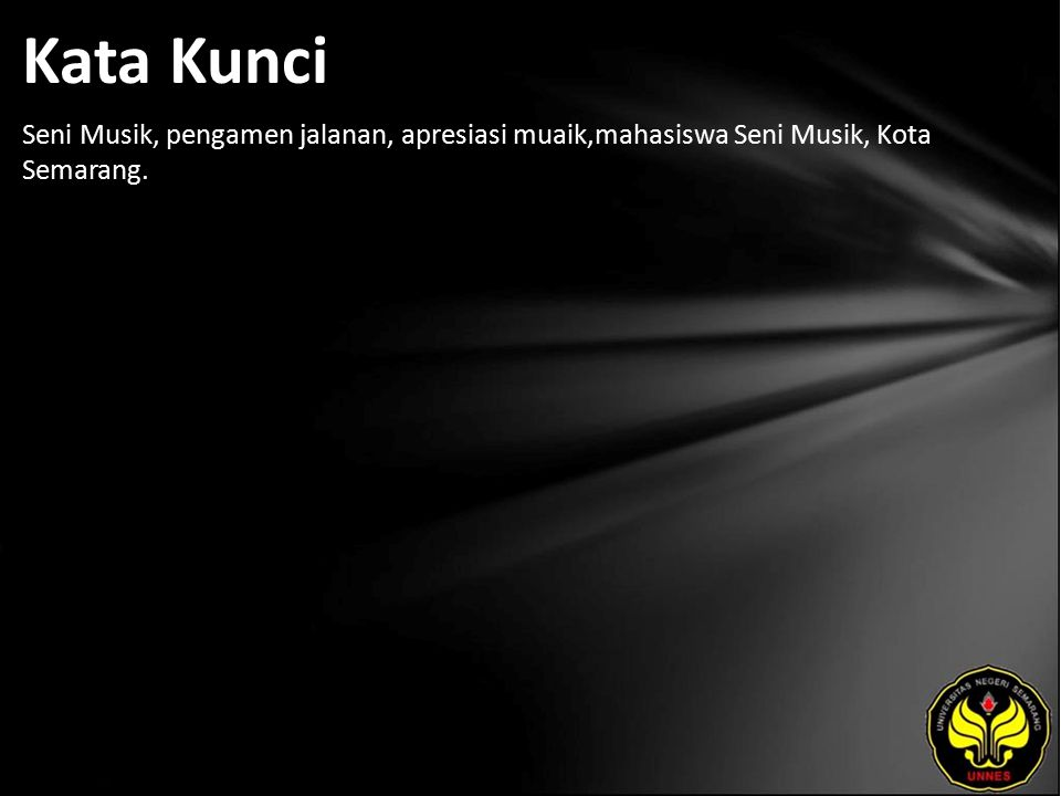 Kata Kunci Seni Musik, pengamen jalanan, apresiasi muaik,mahasiswa Seni Musik, Kota Semarang.
