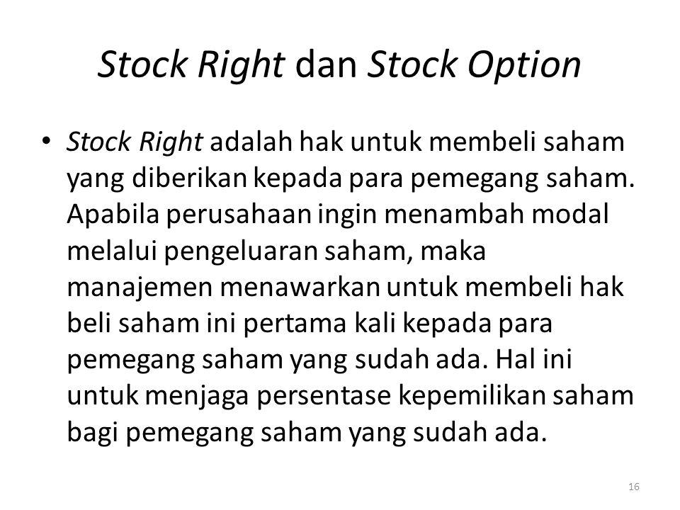 Stock Right dan Stock Option Stock Right adalah hak untuk membeli saham yang diberikan kepada para pemegang saham. Apabila perusahaan ingin menambah m