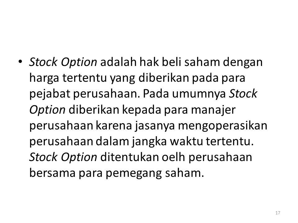 Stock Option adalah hak beli saham dengan harga tertentu yang diberikan pada para pejabat perusahaan. Pada umumnya Stock Option diberikan kepada para