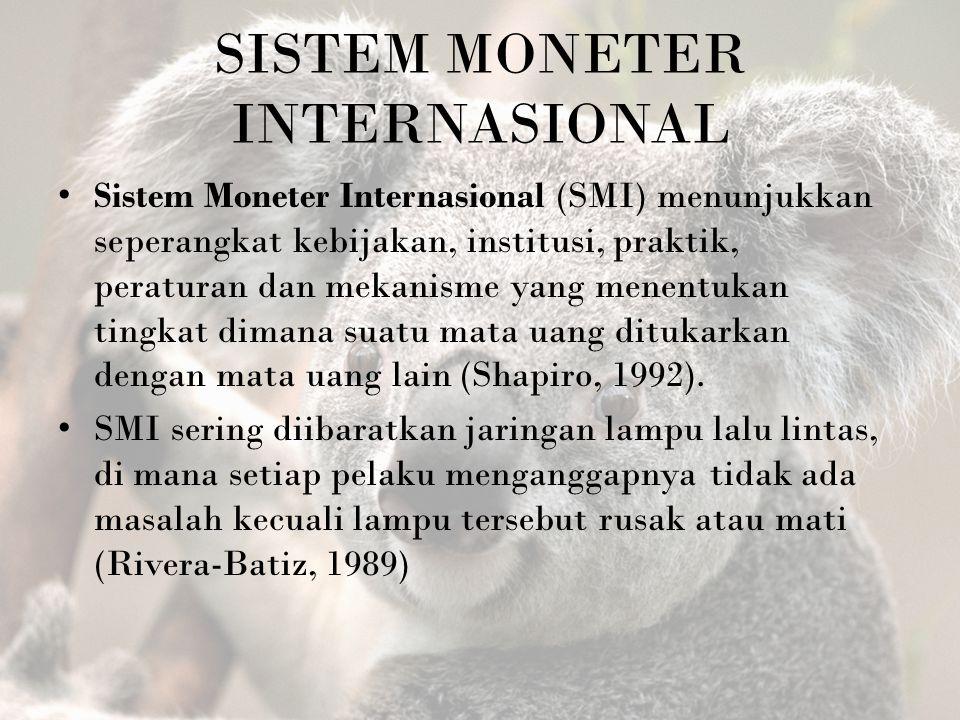 SISTEM MONETER INTERNASIONAL Sistem Moneter Internasional (SMI) menunjukkan seperangkat kebijakan, institusi, praktik, peraturan dan mekanisme yang me