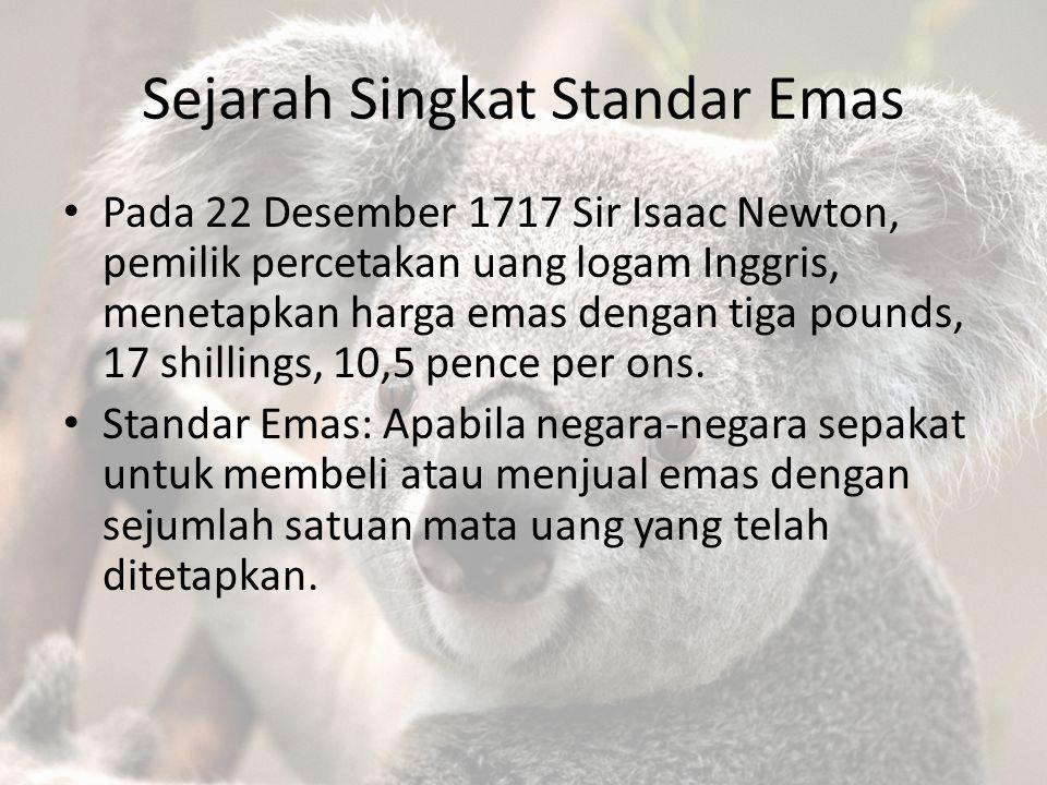 Sejarah Singkat Standar Emas Pada 22 Desember 1717 Sir Isaac Newton, pemilik percetakan uang logam Inggris, menetapkan harga emas dengan tiga pounds,