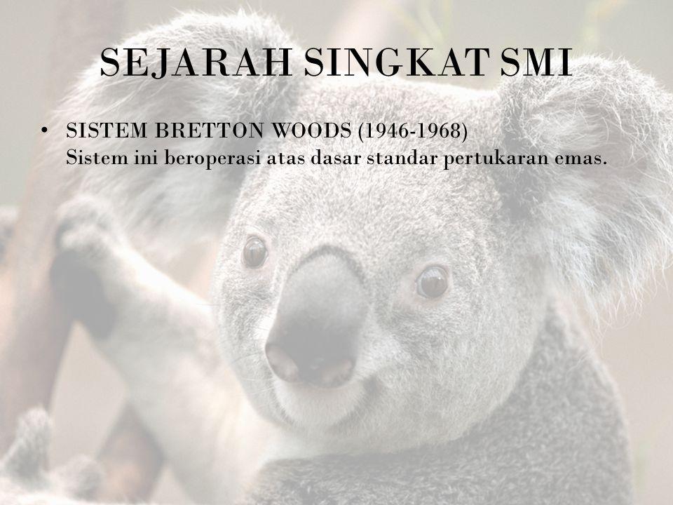 SEJARAH SINGKAT SMI SISTEM BRETTON WOODS (1946-1968) Sistem ini beroperasi atas dasar standar pertukaran emas.