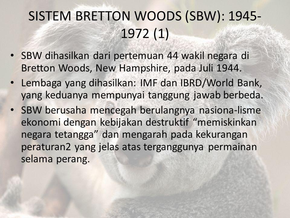 SISTEM BRETTON WOODS (SBW): 1945- 1972 (1) SBW dihasilkan dari pertemuan 44 wakil negara di Bretton Woods, New Hampshire, pada Juli 1944. Lembaga yang