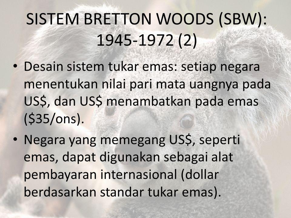 SISTEM BRETTON WOODS (SBW): 1945-1972 (2) Desain sistem tukar emas: setiap negara menentukan nilai pari mata uangnya pada US$, dan US$ menambatkan pad