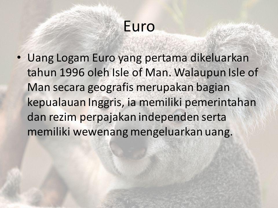Euro Uang Logam Euro yang pertama dikeluarkan tahun 1996 oleh Isle of Man. Walaupun Isle of Man secara geografis merupakan bagian kepualauan Inggris,
