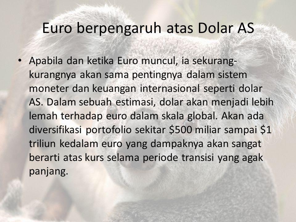 Euro berpengaruh atas Dolar AS Apabila dan ketika Euro muncul, ia sekurang- kurangnya akan sama pentingnya dalam sistem moneter dan keuangan internasi