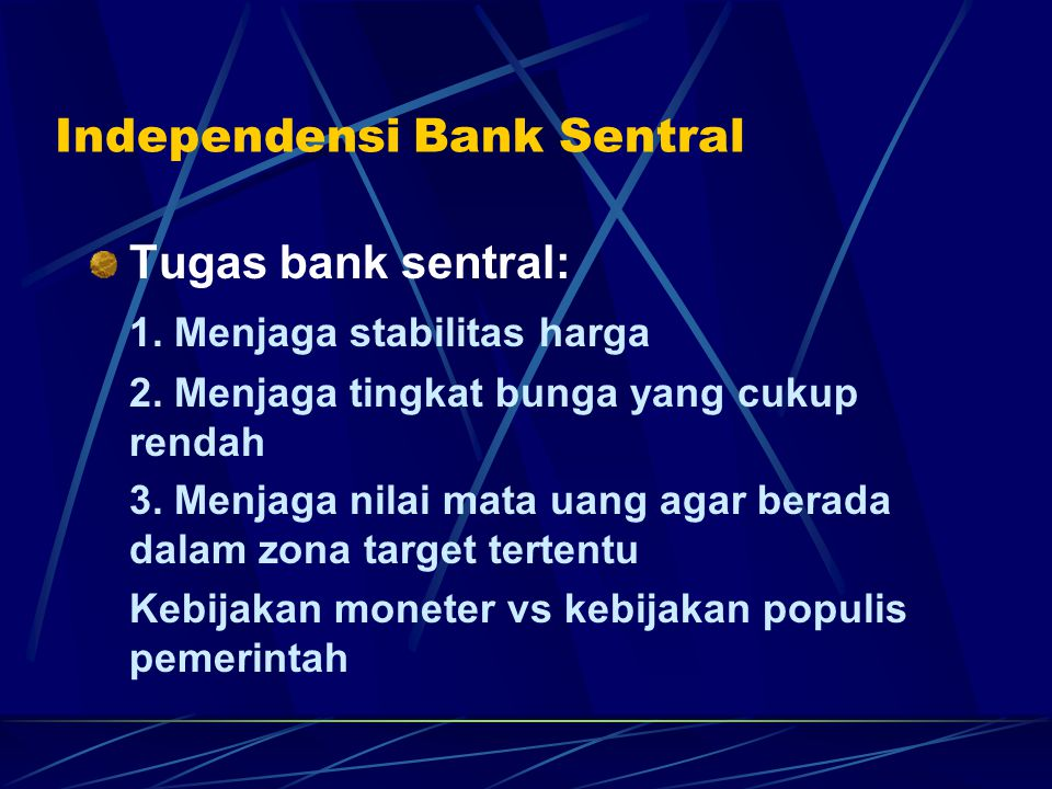 Independensi Bank Sentral Tugas bank sentral: 1. Menjaga stabilitas harga 2. Menjaga tingkat bunga yang cukup rendah 3. Menjaga nilai mata uang agar b