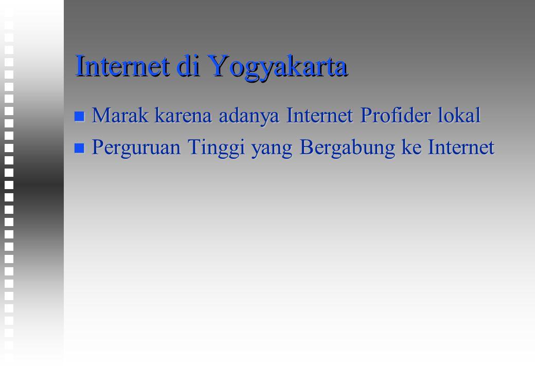 Internet di Yogyakarta n Marak karena adanya Internet Profider lokal n Perguruan Tinggi yang Bergabung ke Internet