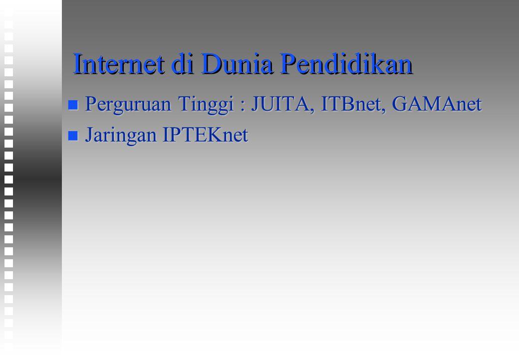 Internet di Dunia Pendidikan n Perguruan Tinggi : JUITA, ITBnet, GAMAnet n Jaringan IPTEKnet